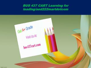 BUS 437 CART Learning for leading/bus437cartdotcom