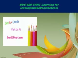 BUS 620 CART Learning for leading/bus620cartdotcom