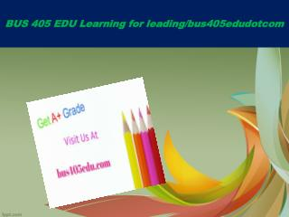 BUS 405 EDU Learning for leading/bus405edudotcom