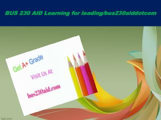 BUS 230 AID Learning for leading/bus230aiddotcom