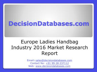 Europe Ladies Handbag Industry - Size, Share and Market Forecasts 2021