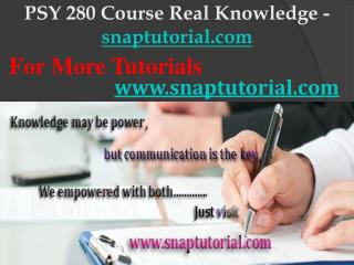 PSY 280 Course Real Knowledge / snaptutorial.com