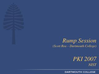 Rump Session Scott Rea   Dartmouth College  PKI 2007  NIST