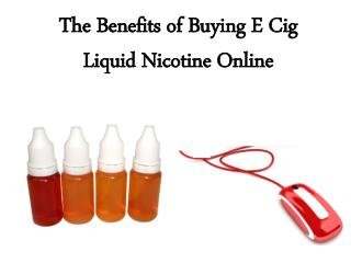 The Benefits of Buying E Cig Liquid Nicotine Online