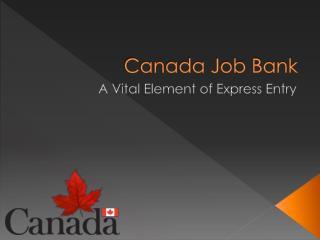 Canada Job Bank–A Vital Element of Express Entry