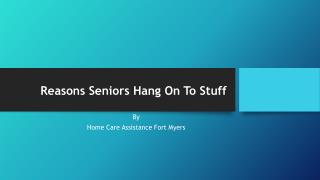Reasons Seniors Hang On To Stuff
