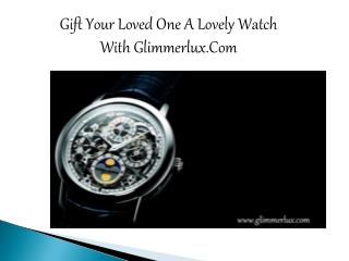 Gift Your Loved One A Lovely Watch With Glimmerlux.Com
