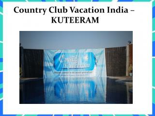 Country Club Vacation India - KUTEERAM