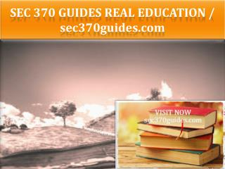 SEC 370 GUIDES Real Education / sec370guides.com