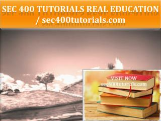 SEC 400 TUTORIALS Real Education / sec400tutorials.com