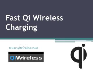 Fast Qi Wireless Charging - www.qiwireless.com