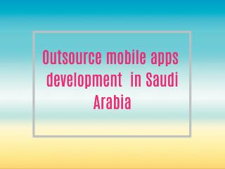 outsource mobile apps design and  development companies  in saudi