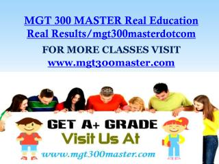MGT 300 MASTER Real Education Real Results/mgt300masterdotcom