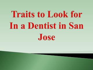 Traits to Look for In a Dentist in San Jose