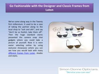 Go Fashionable with the Designer and Classic Frames from Luton