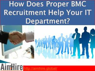 How Does Proper BMC Recruitment Help Your IT Department?