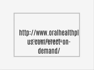 http://www.oralhealthplus.com/erect-on-demand/