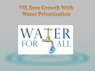 VIL Sees Growth With Water Privatization