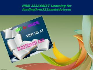 HRM 323ASSIST Learning for leading/hrm323assistdotcom