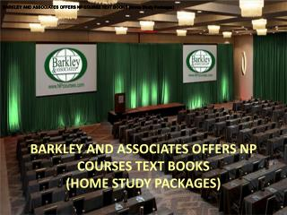 BARKLEY AND ASSOCIATES OFFERS NP        COURSES TEXT BOOKS (HOME STUDY PACKAGES)