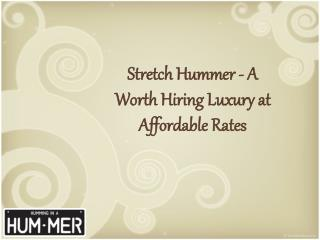Stretch Hummer - A Worth Hiring Luxury at Affordable Rates
