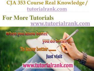 CJA 353 Course Real Knowledge / tutorialrank.com