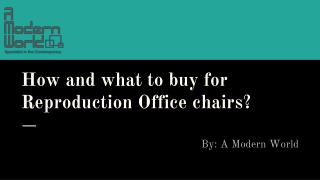 How and what to buy for Reproduction Office chairs?