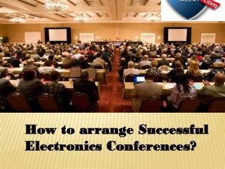 How to arrange Successful Electronics Conferences?