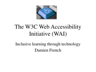 The W3C Web Accessibility Initiative WAI