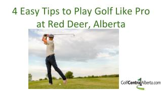 4 Easy Tips to Play Golf Like Pro at Red Deer Alberta