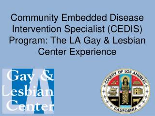 Community Embedded Disease Intervention Specialist CEDIS Program: The LA Gay  Lesbian Center Experience