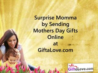 Surprise Momma by Sending Mothers Day Gifts Online!