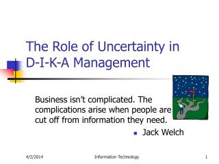 The Role of Uncertainty in  D-I-K-A Management