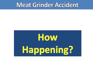 Meat Grinder Accident