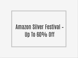 Amazon Silver Festival – Up To 60% Off