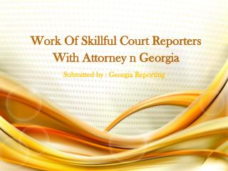 Work Of Skillful Court Reporters With Attorney n Georgia
