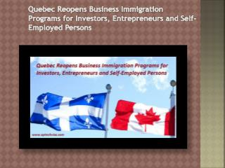 Quebec Reopens Business Immigration Programs for Investors, Entrepreneurs and Self-Employed Persons