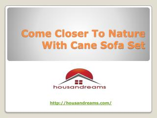Come Closer To Nature With Cane Sofa Set