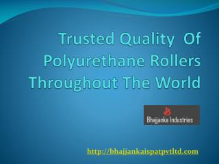 Trusted Quality  Of Polyurethane Rollers Throughout The World