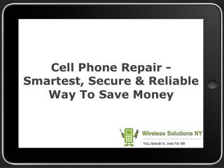Cell Phone Repair - Smartest, Secure & Reliable Way To Save Money