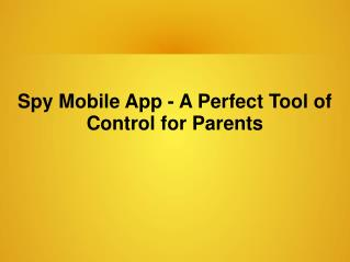 Spy Mobile App - A Perfect Tool of Control for Parents