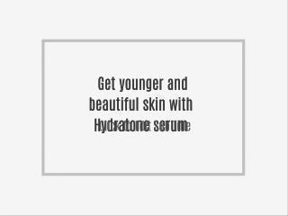 Get younger and beautiful skin with Hydratone serum