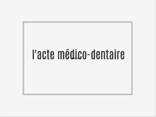 l'acte médico-dentaire