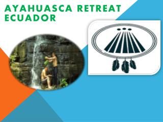 Ayahuasca Retreat Ecuador
