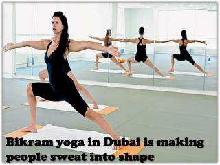 Bikram yoga in Dubai is making people sweat into shape