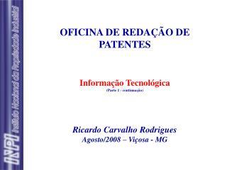 OFICINA DE REDA  O DE  PATENTES    Informa  o Tecnol gica Parte 1 - continua  o    Ricardo Carvalho Rodrigues Agosto