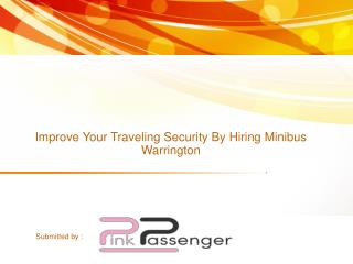 Improve Your Traveling Security By Hiring Minibus Warrington