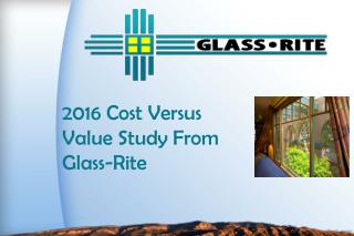 2016 Cost Versus Value Study From Glass-Rite