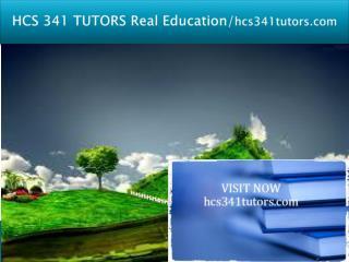 HCS 341 TUTORS Real Education/hcs341tutors.com