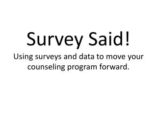 Survey Said Using surveys and data to move your counseling program forward.